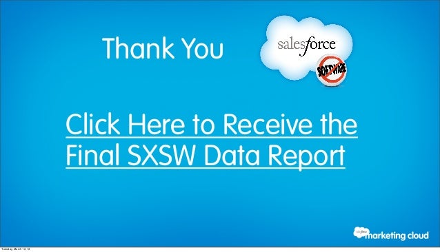Thank You                        Click Here to Receive the                        Final SXSW Data ReportTuesday, March 12,...