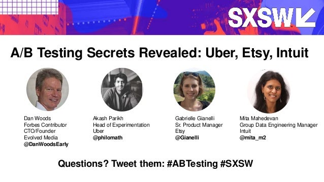 Questions? Tweet them: #ABTesting #SXSW Dan Woods Forbes Contributor CTO/Founder Evolved Media @DanWoodsEarly A/B Testing ...