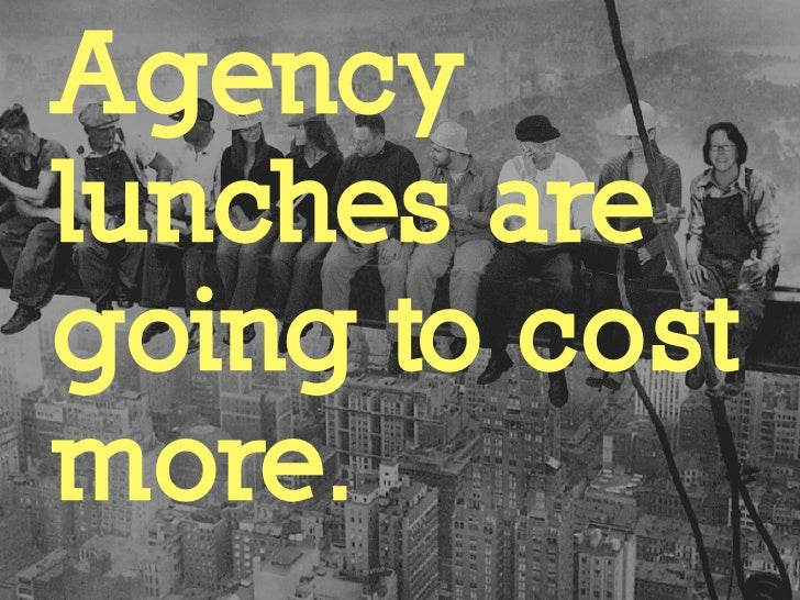 Agency Lunches are going to cost more.