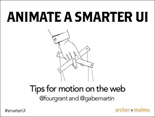 ANIMATE ASMARTERUI Tips for motion on the web @fourgrant and @gabemartin #smarterUI
