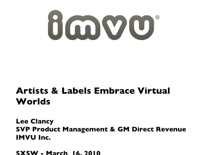 <ul><li>Artists & Labels Embrace Virtual Worlds </li></ul><ul><li>Lee Clancy </li></ul><ul><li>SVP Product Management & GM...