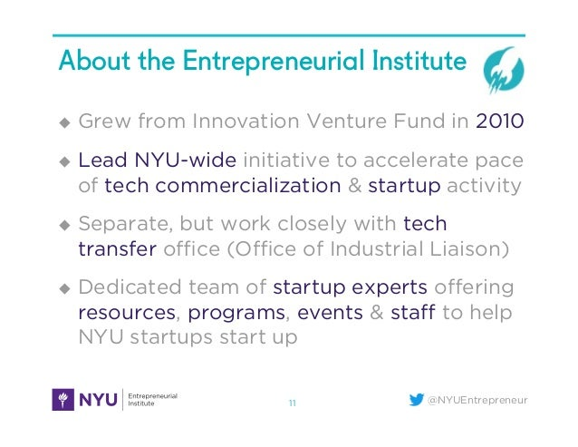 @NYUEntrepreneur About the Entrepreneurial Institute ! Grew from Innovation Venture Fund in 2010 ! Lead NYU-wide initiat...