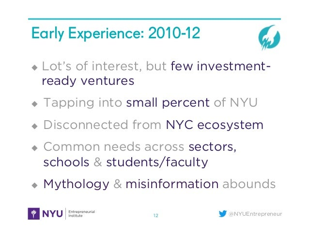 @NYUEntrepreneur Early Experience: 2010-12 ! Lot's of interest, but few investment- ready ventures ! Tapping into small ...