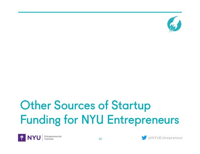 @NYUEntrepreneur Other Sources of Startup Funding for NYU Entrepreneurs 30