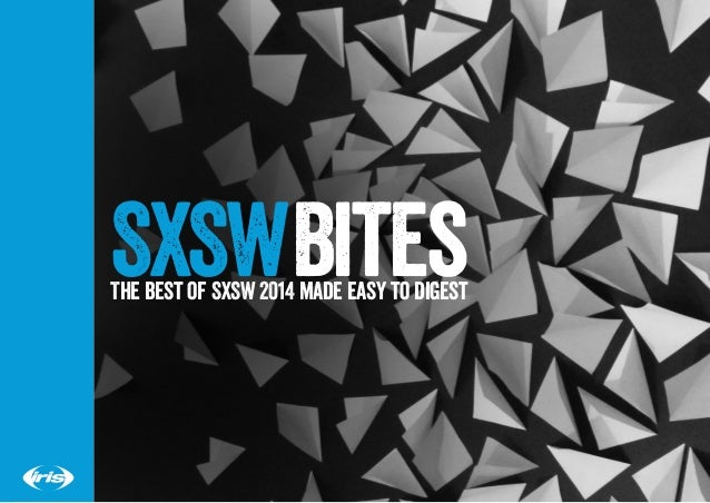SXSWBitesThe best of SXSW 2014 made easy to digest