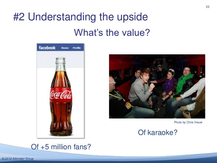 22<br />#2 Understanding the upside<br />What's the value?<br />Photo by Chris Heuer<br />Of karaoke?<br />Of +5 million f...