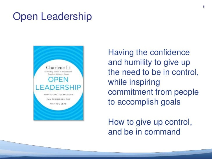Open Leadership<br />8<br />Having the confidence and humility to give up the need to be in control,<br />while inspiring ...