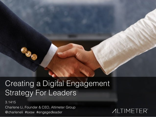 1 #EngagedLeader Creating a Digital Engagement Strategy For Leaders 3.1415 Charlene Li, Founder & CEO, Altimeter Group @ch...
