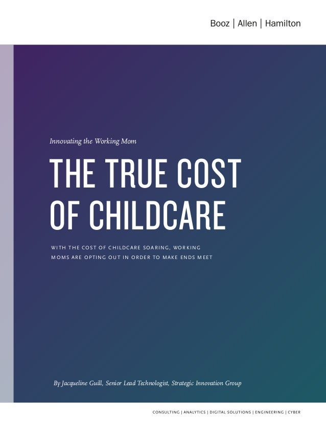 By Jacqueline Guill, Senior Lead Technologist, Strategic Innovation Group WITH THE COST OF CHILDCARE SOARING, WORKING MOMS...