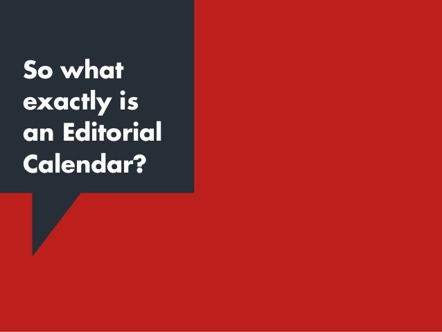 Depends who you ask. So what exactly is an Editorial Calendar?