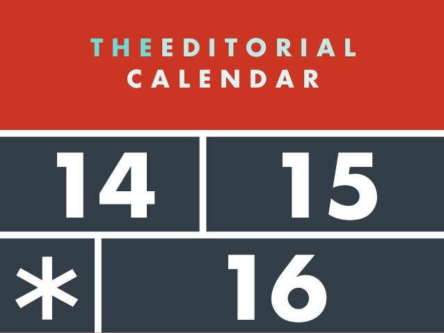 14 16 T H E E D I T O R I A L C A L E N D A R Often a spreadsheet, calendar, or digital tool ... 15
