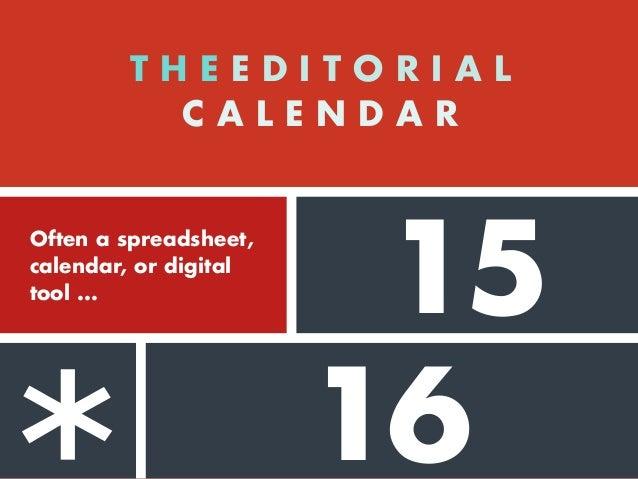 14 15 16 T H E E D I T O R I A L C A L E N D A R Often a spreadsheet, calendar, or digital tool ... ... that ensures a con...