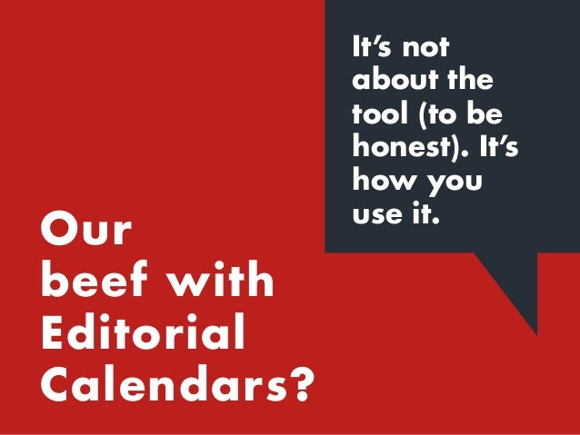 Editorial Calendars* can put an undue emphasis on filling in blanks, rather than accomplishing business objectives and res...