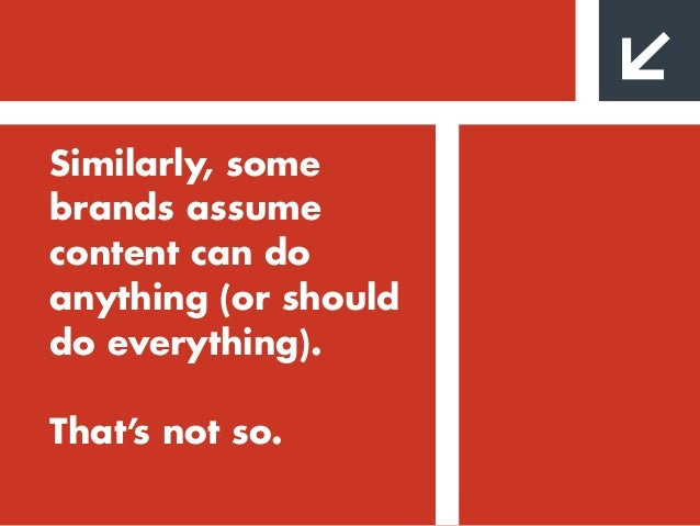 Similarly, some brands assume content can do anything (or should do everything). That's not so. Is content in or out? 1. D...