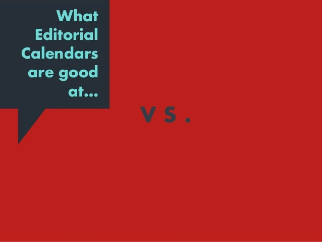 V S . What Editorial Calendars are good at… What Editorial Calendars suck at…