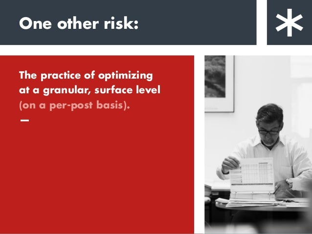 One other risk: The practice of optimizing at a granular, surface level (on a per-post basis). — This leads brands to crea...