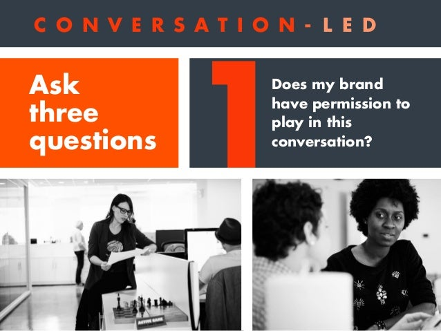1 2 Does my brand have permission to play in this conversation? Will the brand's presence in a conversation add value or n...