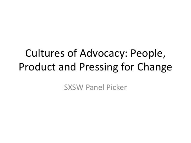 Cultures of Advocacy: People, Product and Pressing for Change SXSW Panel Picker