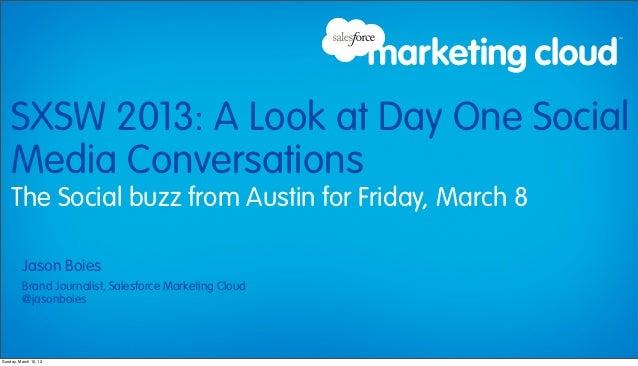 SXSW 2013: A Look at Day One Social    Media Conversations    The Social buzz from Austin for Friday, March 8          Jas...