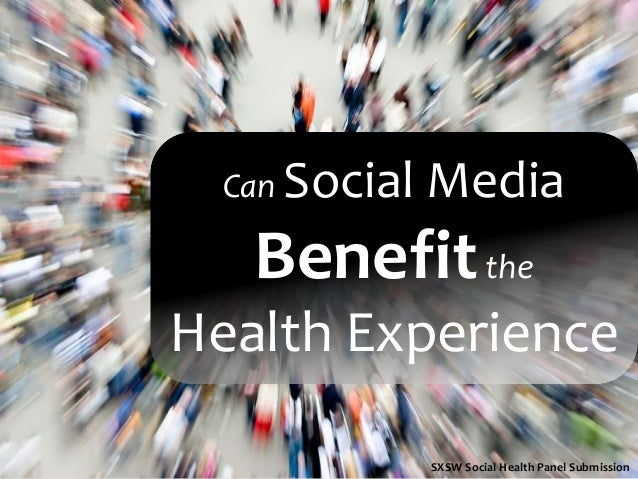 Can Social Media Benefitthe Health Experience SXSW Social Health Panel Submission