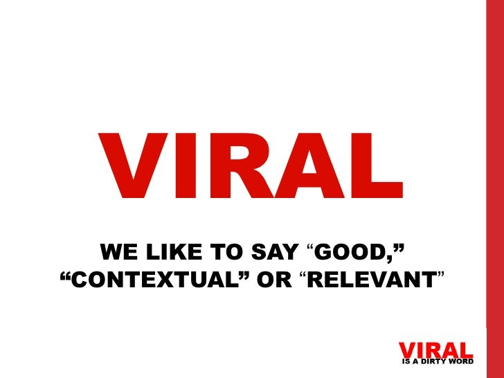 """VIRAL   WE LIKE TO SAY """"GOOD,""""""""CONTEXTUAL"""" OR """"RELEVANT"""""""