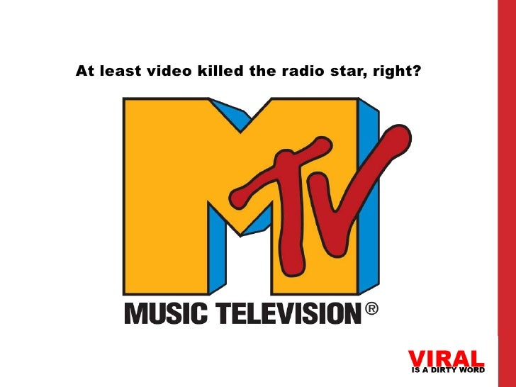 At least video killed the radio star, right?
