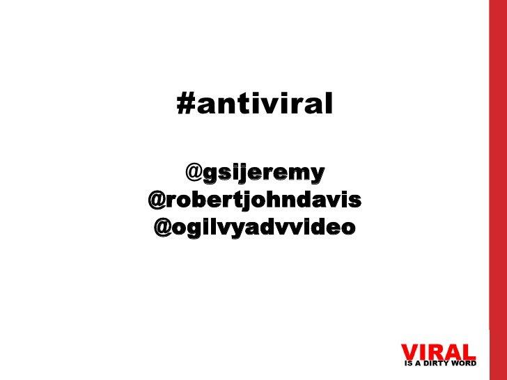 #antiviral   @gsijeremy@robertjohndavis@ogilvyadvvideo