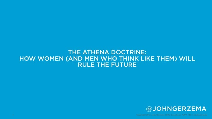 THE ATHENA DOCTRINE:    HOW WOMEN (AND MEN WHO THINK LIKE THEM) WILL                 RULE THE FUTURE                      ...