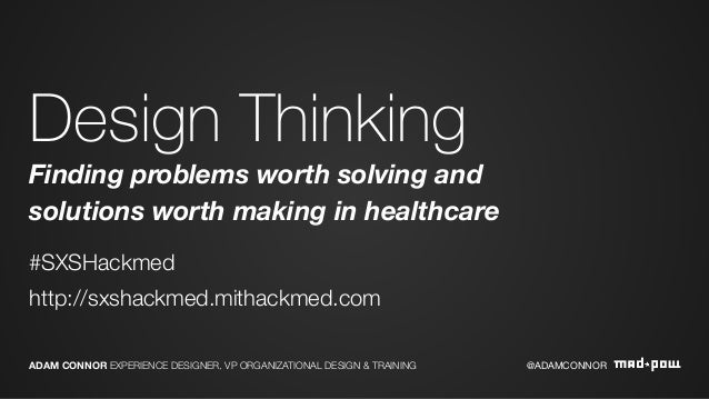 Design Thinking Finding problems worth solving and solutions worth making in healthcare #SXSHackmed http://sxshackmed.mith...