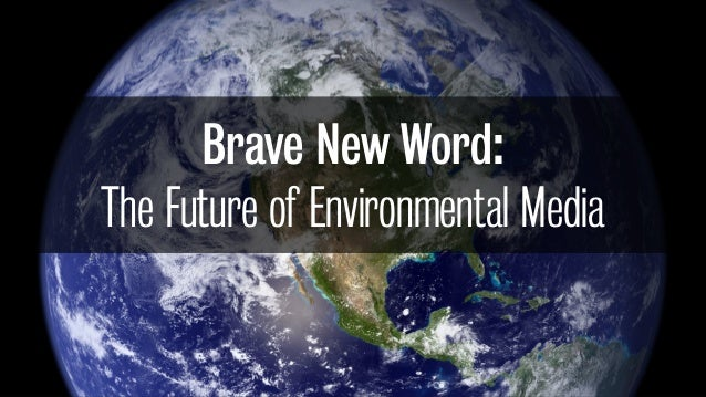 Brave New Word:The Future of Environmental Media