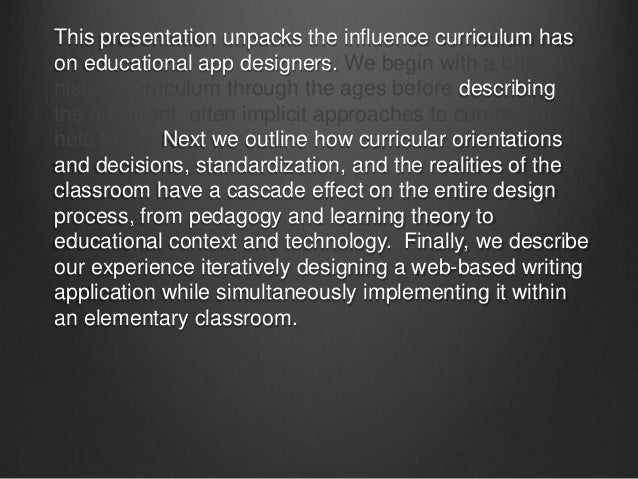 This presentation unpacks the influence curriculum hason educational app designers. We begin with a briefhistory curriculu...
