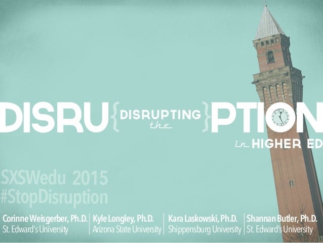 ptionDisru Disrupting the inHigher Ed { { CorinneWeisgerber,Ph.D. St.Edward'sUniversity ShannanButler,Ph.D. St.Edward'sUni...