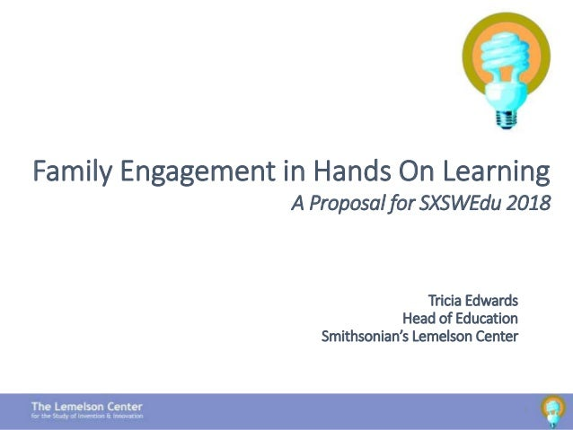 Tricia Edwards Head of Education Smithsonian's Lemelson Center 1 Family Engagement in Hands On Learning A Proposal for SXS...