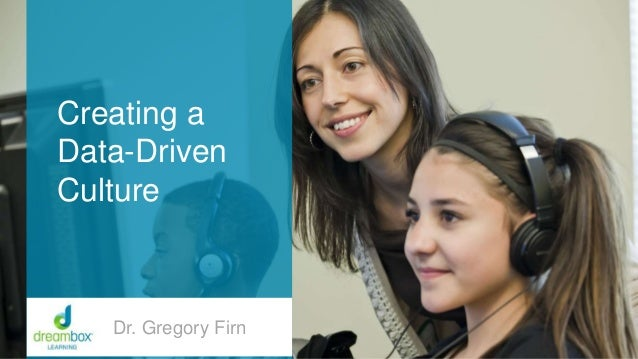 Creating a Data-Driven Culture Dr. Gregory Firn
