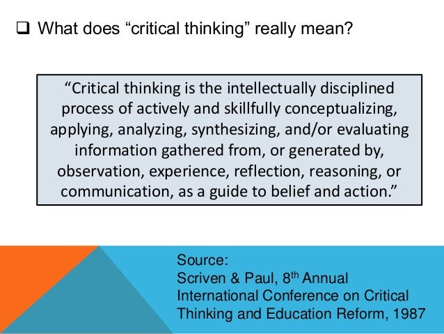 8th annual international conference on critical thinking and education reform Building critical thinking skills with primary sources:  investigating beyond facts 2 1 michael scriven and richard paul, statement presented at the 8th annual international conference on critical thinking and education reform, summer 1987,  building critical thinking skills with primary sources.