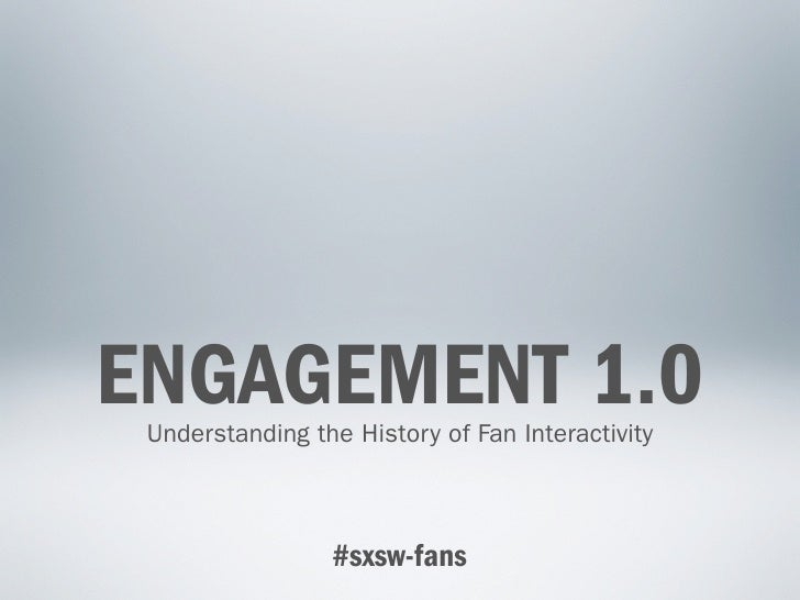 ENGAGEMENT 1.0  Understanding the History of Fan Interactivity                     #sxsw-fans