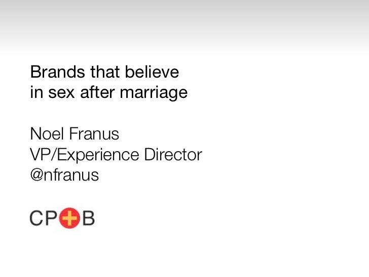 Brands that believein sex after marriageNoel FranusVP/Experience Director@nfranus