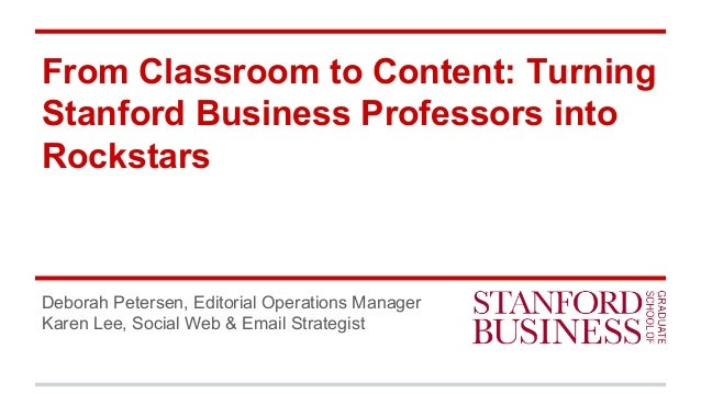 From Classroom to Content: Turning Stanford Business Professors into Rockstars Deborah Petersen, Editorial Operations Mana...