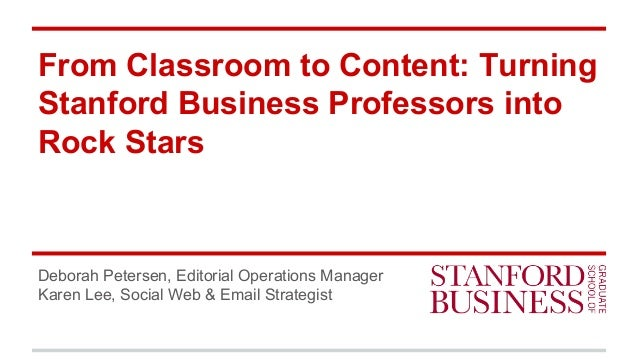 From Classroom to Content: Turning Stanford Business Professors into Rock Stars Deborah Petersen, Editorial Operations Man...