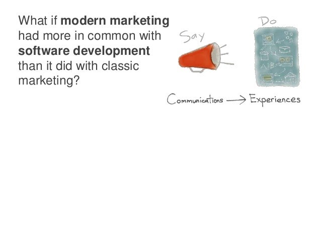 What if modern marketing had more in common with software development than it did with classic marketing?