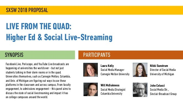 SXSW 2018 PROPOSAL LIVE FROM THE QUAD: Higher Ed & Social Live-Streaming SYNOPSIS Facebook Live, Periscope, and YouTube Li...