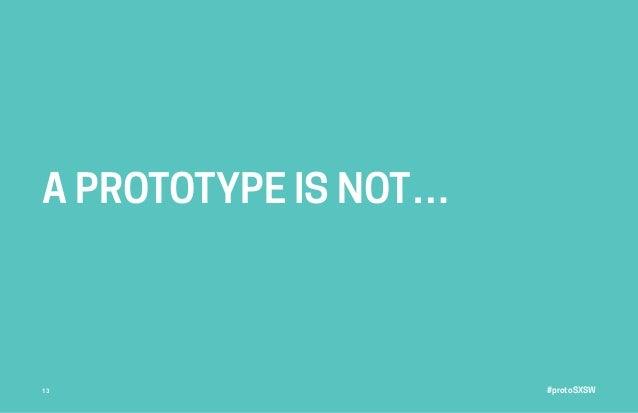 #protoSXSW13 A PROTOTYPE IS NOT…