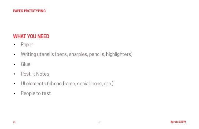 #protoSXSW • Paper • Writing utensils (pens, sharpies, pencils, highlighters) • Glue • Post-it Notes • UI elements (phone ...