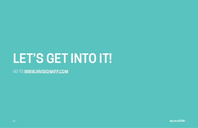 #protoSXSW41 LET'S GET INTO IT! GO TO WWW.INVISIONAPP.COM
