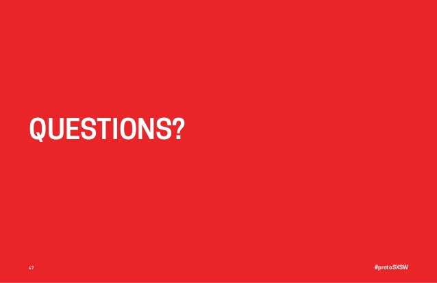 #protoSXSW47 QUESTIONS?