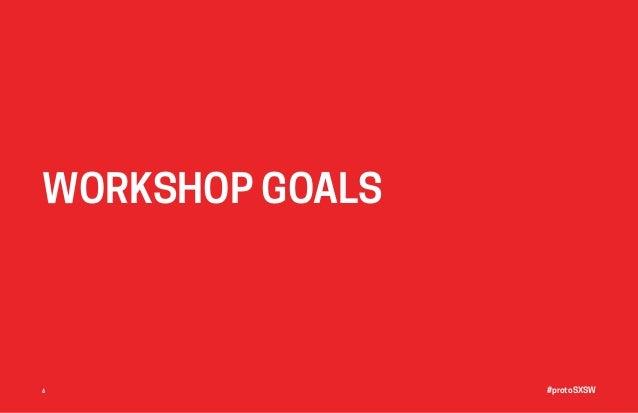 #protoSXSW6 WORKSHOP GOALS
