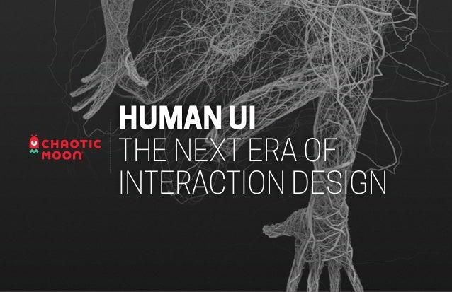 HUMAN UI THE NEXT ERA OF INTERACTION DESIGN