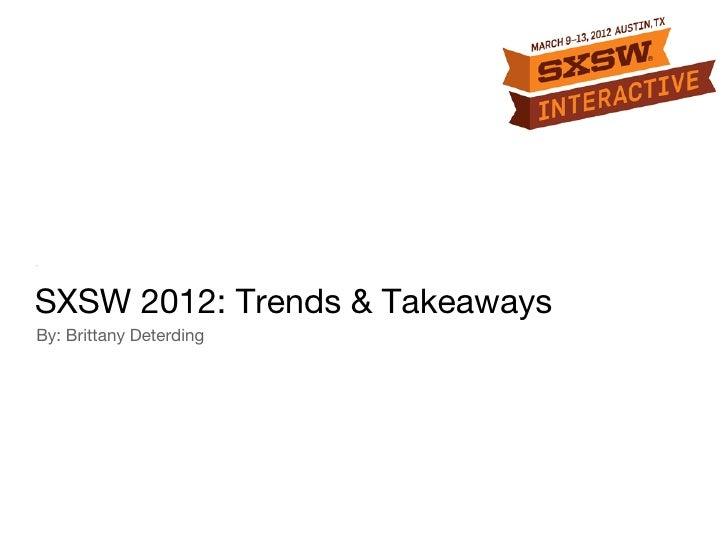 SXSW 2012: Trends & TakeawaysBy: Brittany Deterding