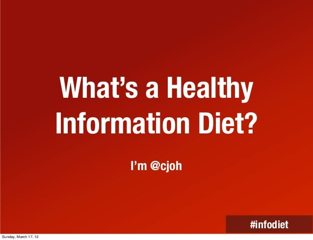 What's a Healthy                       Information Diet?                             I'm @cjoh                            ...