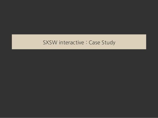 SXSW interactive : Case Study